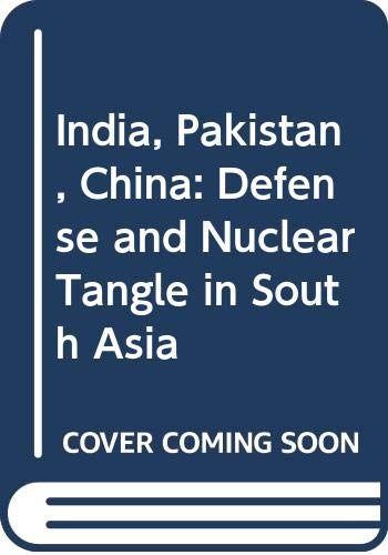 9788171230433: India, Pakistan, China: Defense and Nuclear Tangle in South Asia