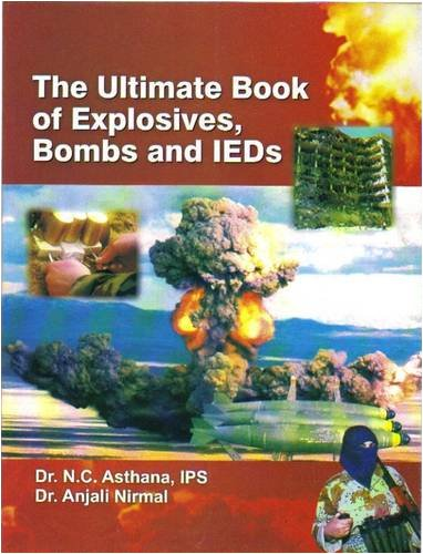 Ulrimate Book of Explosives, Bombs and IEDs: N. C. Asthana;