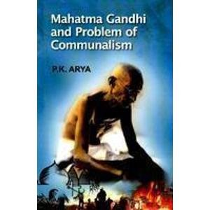 Mahatma Gandhi and Problem of Communalism: P K Arya