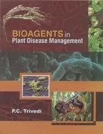 Bioagents in Plant Disease Management: Edited by P.C. Trivedi