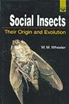 Social Insects: Their Origin and Evolution: W.M. Wheeler