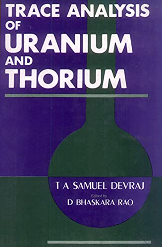 Trace Analysis of Uranium and Thorium: Digumarti Bhaskara Rao,T.A. Samuel Devraj