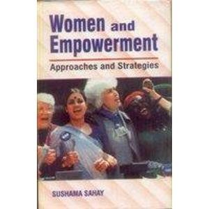 Women and Empowerment: Approaches and Strategies: Sushama Sahay