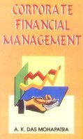 Corporate Financial Management: Mohapatra A.K. Das