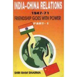 India-China Relations 1947-71: Friendship Goes with Power (Part-I): S.R. Sharma