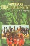 Glimpses on Tribal Development: S.N. Tripathy (ed)