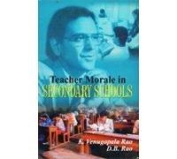 Teacher Morale in Secondary Schools: D.B. Rao,K. Venugopala Rao