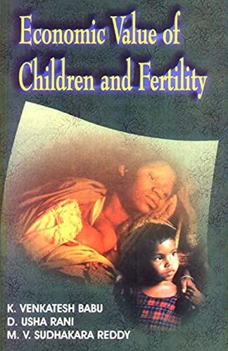 Economic Value of Children and Fertility: K. Venkatesh Babu,D. Usha Rani,M.V. Sudhakara Reddy