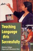 Teaching Language Arts Successfully: Digumarti Bhaskara Rao,Marlow Ediger