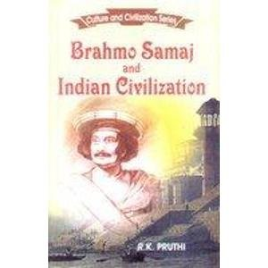 Brahmo Samaj and Indian Civilization (Culture and Civilization Series): R.K. Pruthi
