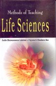 Methods of Teaching Life Sciences: Digumarti Bhaskara Rao,Gadde Bhuvaneswara Lakshmi