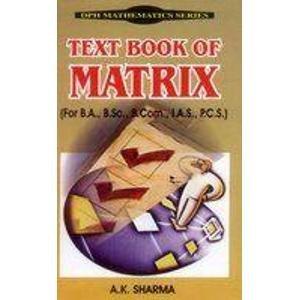 Text Book of Matrix, (For B.A., B.Sc., B.Com., I.A.S., P.C.S.): A.K. Sharma