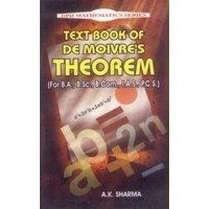 Text Book of De Moivre`s Theorem, (For B.A., B.Sc., B.Com, I.A.S., PC.S.): A.K. Sharma