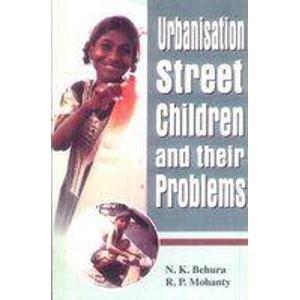 Urbanisation Street Children and their Problems: N.K. Behura,R.P. Mohanty