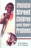 Urbanisation Street Children and their Problems: Mohanty R.P. Behura