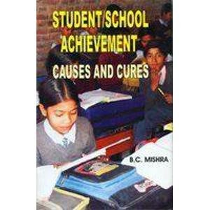 Student /School Achievement: Causes and Cures: B.C. Mishra