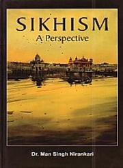 Sikhism: A Perspective: Dr Man Singh Nirankari; Translated By Kulwant Singh; Edited By Neelam Man ...