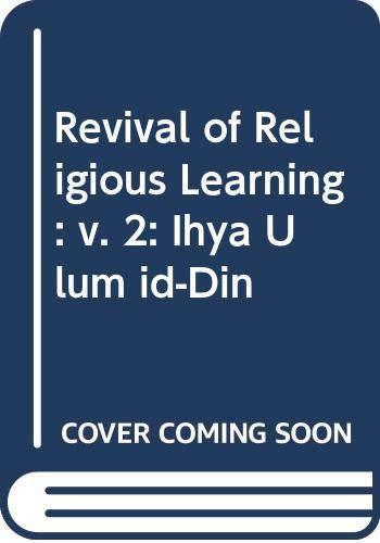 Revival of Religious Learning: v. 2: Ihya: Ghazali, Abu Hamid