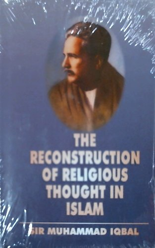 The Reconstruction of Religious Thought in Islam: Iqbal, Sir Muhammad