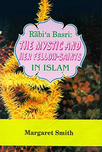 Rabi'a Basri : The Mystic and Her: Smith Margaret