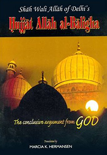 Shah Wali Allah of Delhi Hujjat Allah Al Balighah: Marcia K. Hermansen