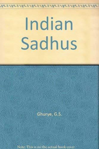 Indian Sadhus: Ghurye, G.S.