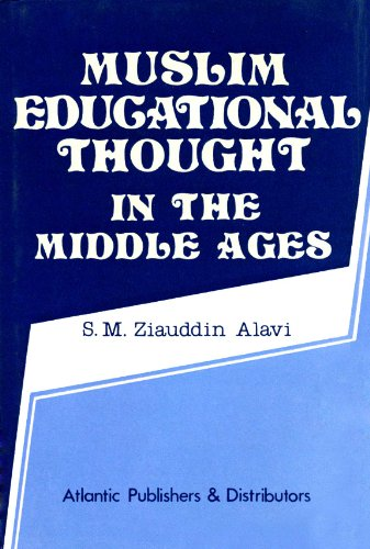 Muslim Educational Thought In The Middle Ages: S.M. Ziauddin Alavi