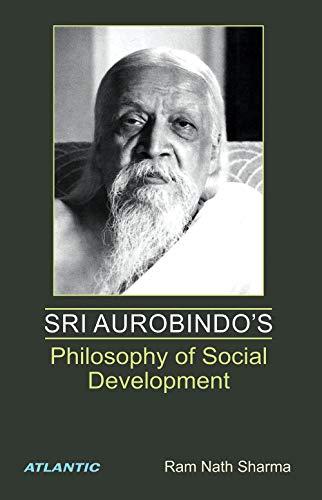 Sri Aurobindo?s Philosophy of Social Development: Ram Nath Sharma