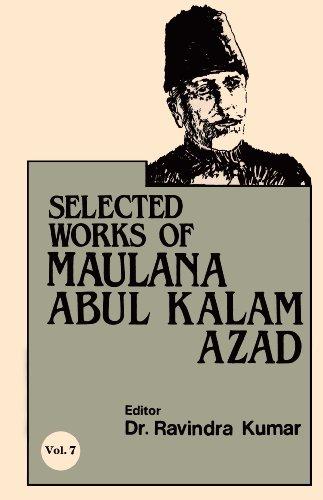 9788171563074: Selected Works of Maulana Abul Kalam Azad Vol. 7 [Paperback] [Jan 01, 1992] Ravindra Kumar
