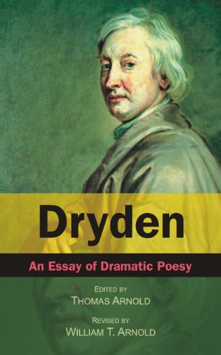 Dryden: An Essay of Dramatic Poesy: Thomas Arnold (ed.),William T. Arnold (Rev.)
