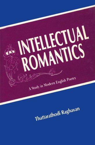 Intellectual Romantics: A Study in Modern English: Thattarathodi Raghavan