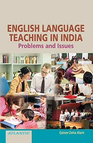 English Language Teaching in India: Problems and Issues: Qaiser Zoha Alam