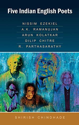 Five Indian English Poets: Nissim Ezekiel, A.K. Ramanujan, Arun Kolatkar, Dilip Chitre, R. ...