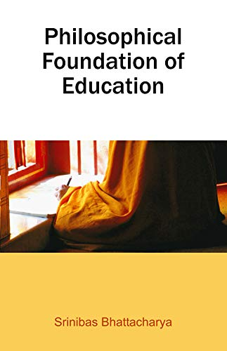 Philosophical Foundation of Education: Srinibas Bhattacharya
