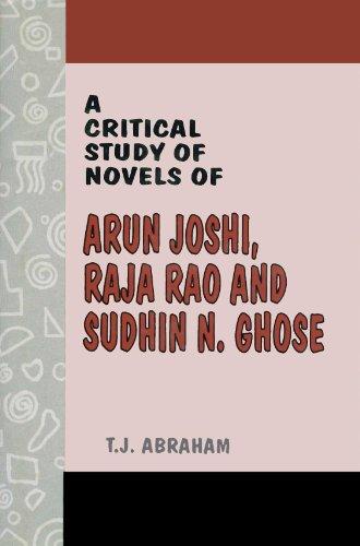 A Critical Study of Novels of Arun Joshi, Raja Rao and Sudhin N. Ghose: T. J. Abraham