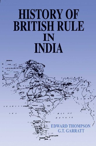 History of British Rule in India Volume 2: Edward T,G.T. Garratt