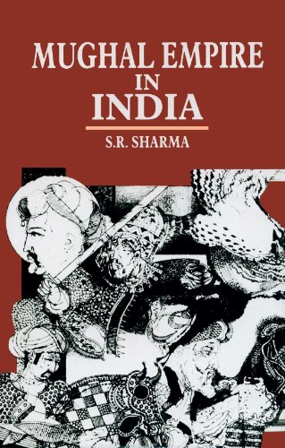 Mughal Empire in India (A Systematic Study: S.R. Sharma