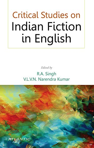 Critical Studies on Indian Fiction in English: V.l.V.N. Narendra Kumar & R.A. Singh (Eds)
