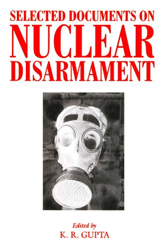 Selected Documents on Nuclear Disarmament, Vol. I: K.R. Gupta (Ed.)