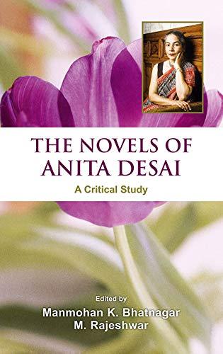 The Novels Of Anita Desai A Critical: M.K. Bhatnagar