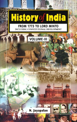 History of India (From 1773 to Lord Minto), Volume 3: N. Jayapalan