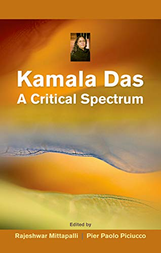 Kamla Das: A Critical Spectrum: Rajeshwar Mittapalli & P. Paolo Piciucco (eds)