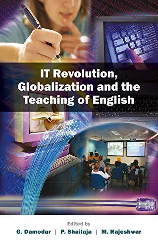 IT Revolution, Globalization and the Teaching of English: G. Damodar, P. Shailaja & M. Rajeshwar (...