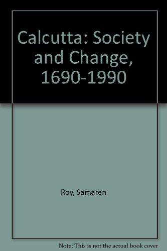 9788171670468: Calcutta: Society and Change, 1690-1990