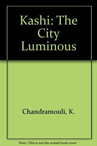 Kashi: The City Luminous: Chandramouli, K.