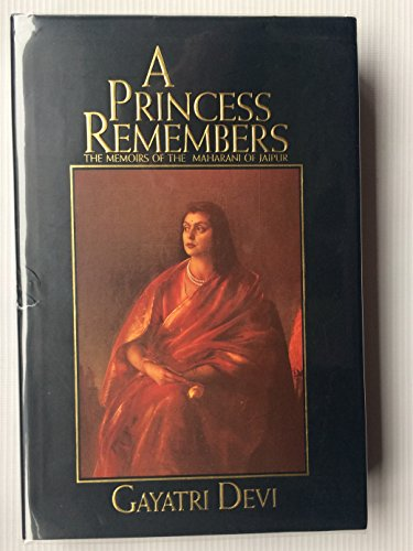 A Princess Remembers: The Memories of Maharani of Jaipur: Gayatri Devi