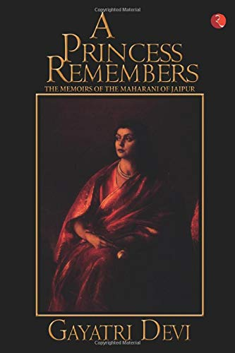 A Princess Remembers. The Memoirs of the Maharani of Jaipur
