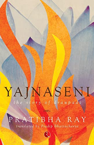 Yajnaseni: The Story of Draupadi: Ray, Pratibha