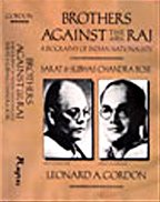 Brothers Against the Raj: A Biography of Indian Nationalists Sarat and Subhas Chandra Bose: Leonard...