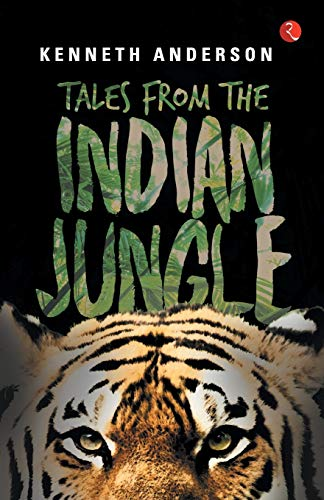 Tales From The Indian Jungle: Kenneth Anderson